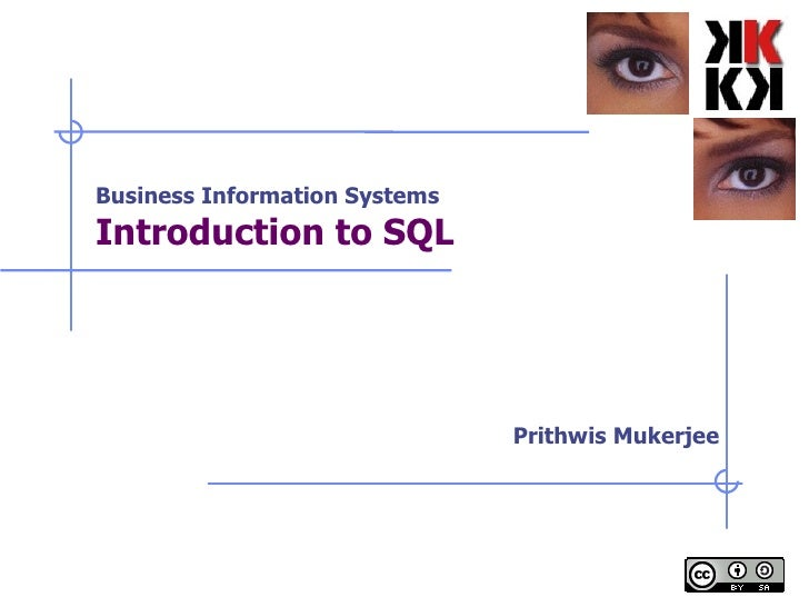 Business Information Systems Introduction to SQL Prithwis Mukerjee