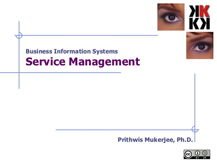 Business Information Systems Service Management   Prithwis Mukerjee, Ph.D.