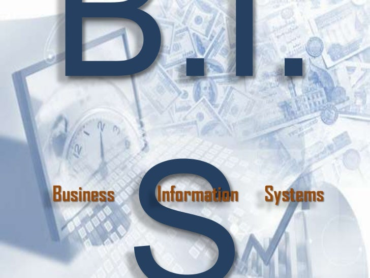 B.I.S<br />Business          Information      Systems<br />