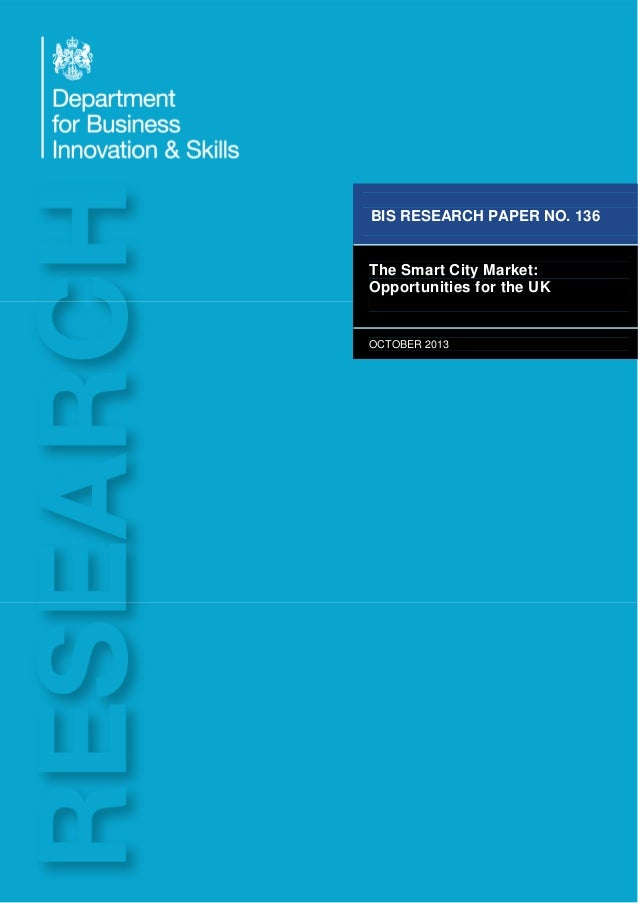 1 BIS RESEARCH PAPER NO. 136 The Smart City Market: Opportunities for the UK OCTOBER 2013