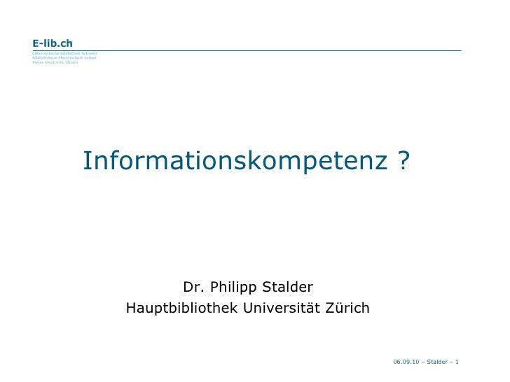 Dr. Philipp Stalder Hauptbibliothek Universität Zürich Informationskompetenz ?