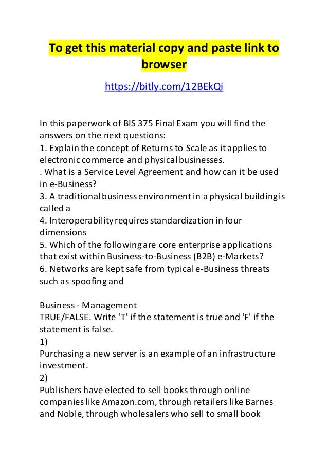 bis 375 final exam Bis 375 final exam bis375 final exam click to purchase 1 explain the concept of returns to scale as it applies to electronic commerce and physical businesses.