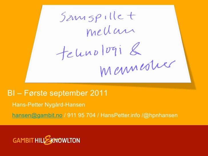 BI – Første september 2011 Hans-Petter Nygård-Hansen hansen@gambit.no / 911 95 704 / HansPetter.info /@hpnhansen