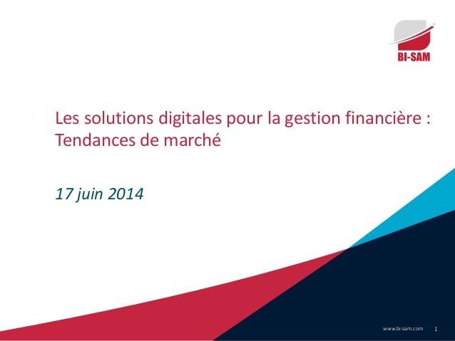 www.bi-sam.com 1 Les solutions digitales pour la gestion financière : Tendances de marché 17 juin 2014