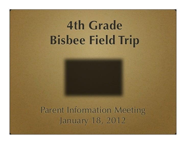 4th Grade  Bisbee Field TripParent Information Meeting     January 18, 2012