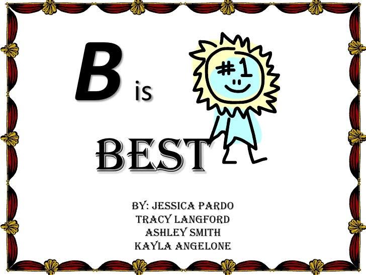 B is best