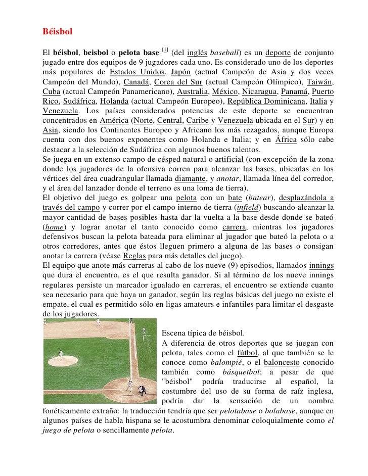 Béisbol<br />El béisbol, beisbol o pelota base [1] (del inglés baseball) es un deporte de conjunto jugado entre dos equipo...