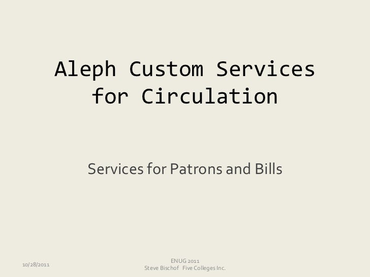 Aleph Custom Services                for Circulation               Services for Patrons and Bills                         ...