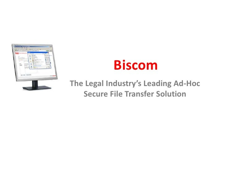 Biscom<br />The Legal Industry's Leading Ad-Hoc Secure File Transfer Solution<br />
