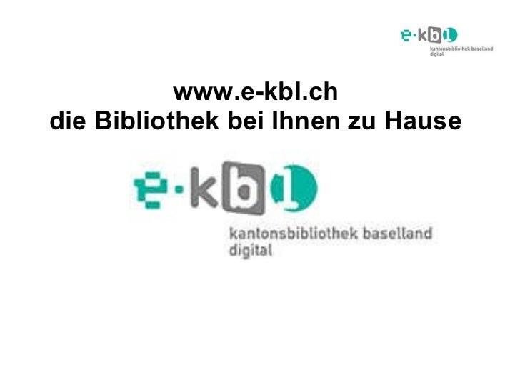 www.e-kbl.ch die Bibliothek bei Ihnen zu Hause Katalogeinführung Einsteiger