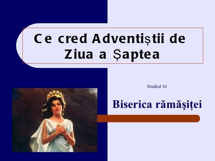 Ce cred Adventi ştii de  Z iua a Şaptea Studiul 16 Biserica rămăşiţei