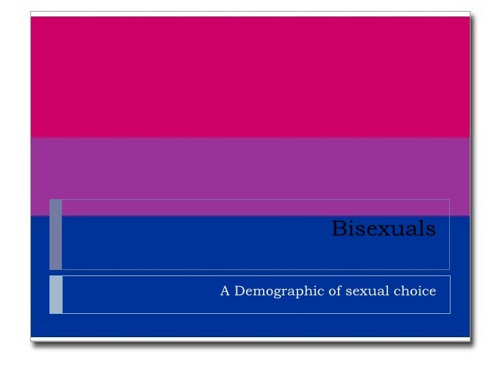 Bisexuals<br />A Demographic of sexual choice<br />