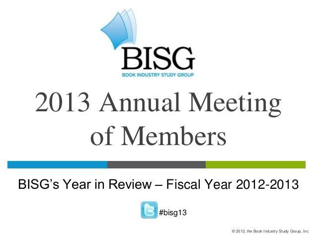 BISG 2013 Annual Meeting of Members: Year in Review, 2012-2013