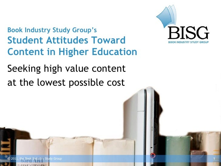 Book Industry Study Group'sStudent Attitudes TowardContent in Higher EducationSeeking high value contentat the lowest poss...