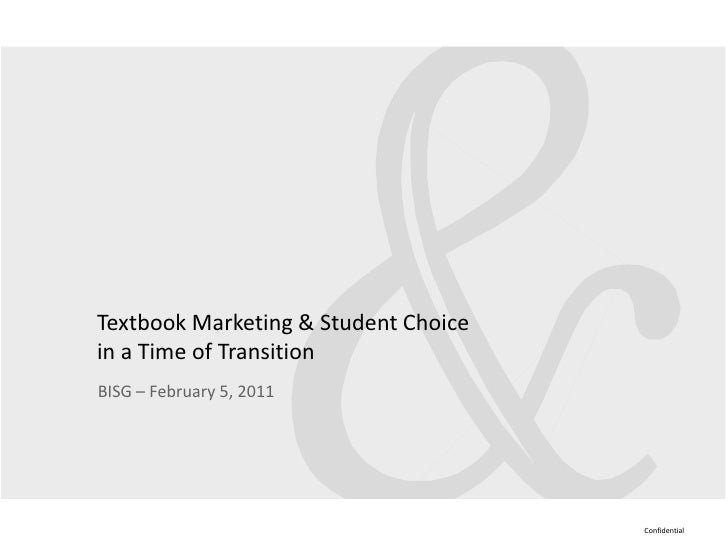 Textbook Marketing & Student Choicein a Time of TransitionBISG – February 5, 2011                                      Con...