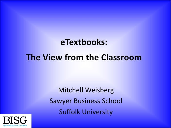 eTextbooks:The View from the Classroom       Mitchell Weisberg     Sawyer Business School       Suffolk University