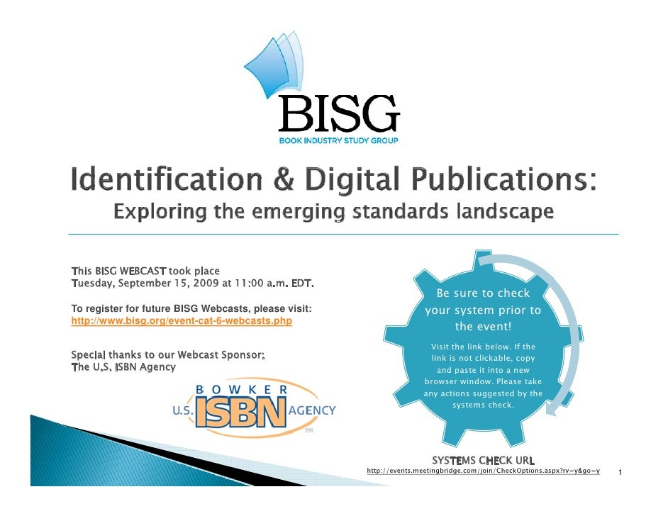 This BISG WEBCAST took place Tuesday, September 15, 2009 at 11:00 a.m. EDT.                                               ...