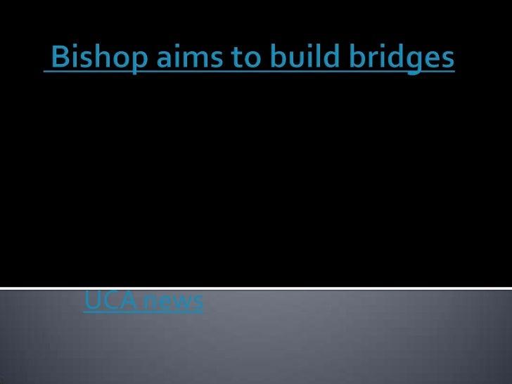 Bishop aims to build bridges<br />UCA news<br />