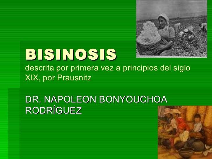 BISINOSISdescrita por primera vez a principios del sigloXIX, por PrausnitzDR. NAPOLEON BONYOUCHOARODRÍGUEZ