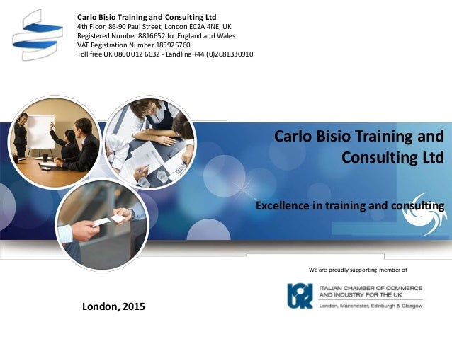 Carlo Bisio Training and Consulting Ltd 4th Floor, 86-90 Paul Street, London EC2A 4NE, UK Registered Number 8816652 for En...