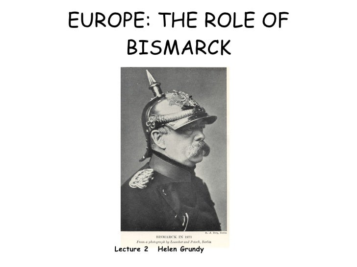 EUROPE: THE ROLE OF BISMARCK <ul>Lecture 2  Helen Grundy </ul>