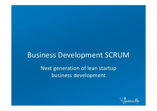 BusinessDevelopmentSCRUM   Nextgenerationofleanstartup       businessdevelopment