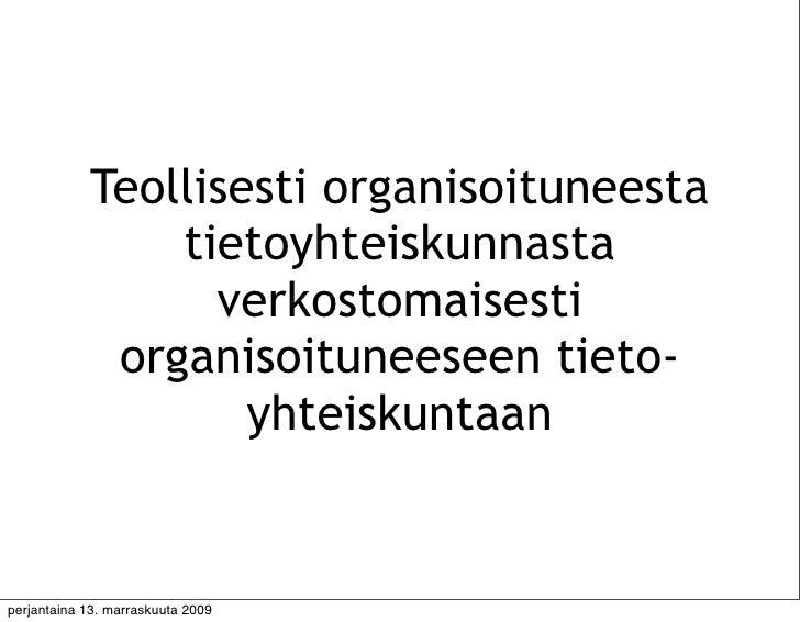 Teollisesti organisoituneesta                 tietoyhteiskunnasta                   verkostomaisesti              organiso...