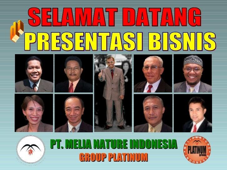 SELAMAT DATANG PRESENTASI BISNIS PT. MELIA NATURE INDONESIA GROUP PLATINUM di