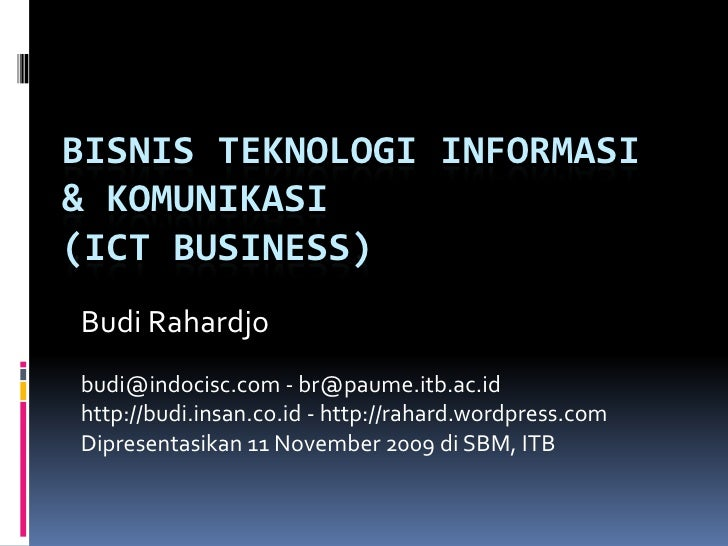 Bisnis Teknologi Informasi & Komunikasi(ICT Business)<br />Budi Rahardjo<br />budi@indocisc.com - br@paume.itb.ac.id<br />...