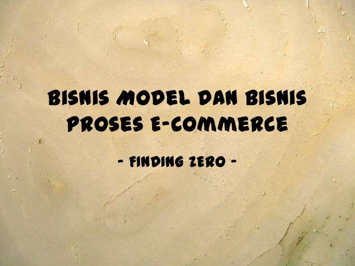 Bisnis Model danBisnisProses E-Commerce<br />- FINDING ZERO -<br />