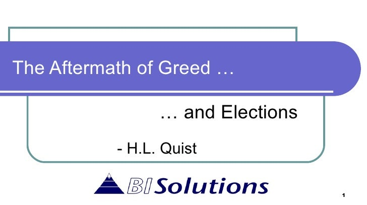 The Aftermath of Greed … …  and Elections - H.L. Quist