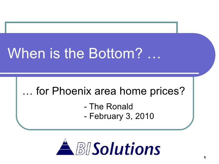 When is the Bottom? … …  for Phoenix area home prices? - The Ronald - February 3, 2010