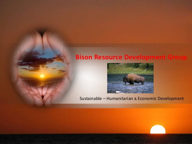 BisonResourceDevelopment Group<br />Sustainable – Humanitarian & Economic Development<br />