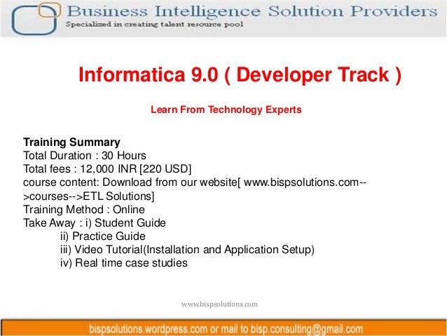 Informatica 9.0 ( Developer Track )                        Learn From Technology ExpertsTraining SummaryTotal Duration : 3...