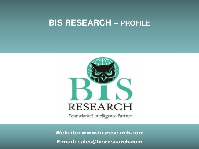 www.bisresearch.com -: 1 :- sales@bisresearch.com Website: www.bisresearch.com E-mail: sales@bisresearch.com BIS RESEARCH ...