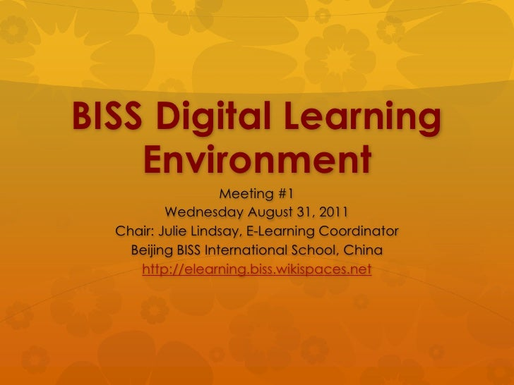 BISS Digital Learning Environment<br />Meeting #1<br />Wednesday August 31, 2011<br />Chair: Julie Lindsay, E-Learning Coo...