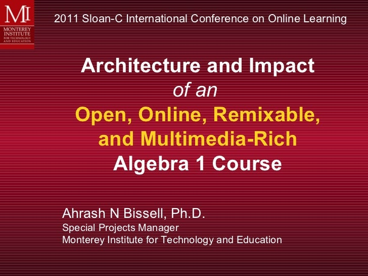 2011 Sloan-C International Conference on Online Learning   Architecture and Impact            of an   Open, Online, Remixa...