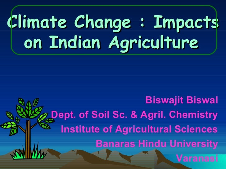 effect of climate change on agricultural activities Economic impact of climate change on agricultural sector: a review syed ali fazal, phd candidate economic impact of climate change: uzma hanif, (2009) stated that climate change impacts the agrarian economies in multidimensional forms, because of their dependence upon the vagaries of nature the ultimate climate change determines the paths and level of development in the long term climate.
