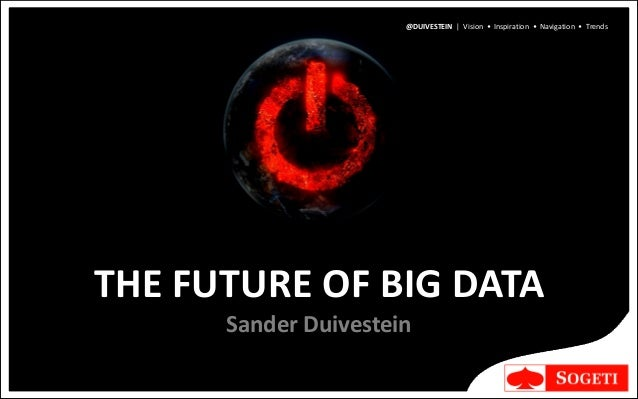 @DUIVESTEIN | Vision • Inspiration • Navigation • TrendsTHE FUTURE OF BIG DATA      Sander Duivestein