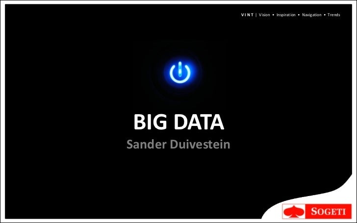 V I N T | Vision • Inspiration • Navigation • Trends BIG DATASander Duivestein