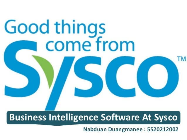 Business Intelligence Software At Sysco Nabduan Duangmanee : 5520212002