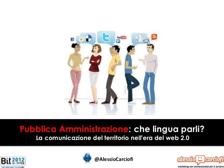 Pubblica Amministrazione: che lingua parli?   La comunicazione del territorio nellera del web 2.0                      @Al...