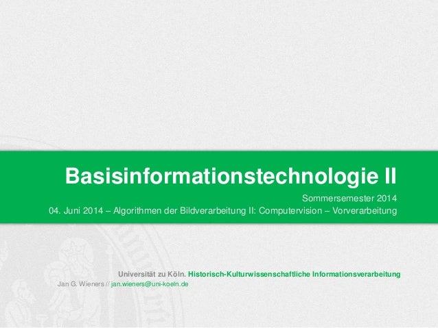 Bit SoSem 2014 | Basisinformationstechnologie II - 06: Algorithmen der Bildverarbeitung II: Computervision - Vorverarbeitung