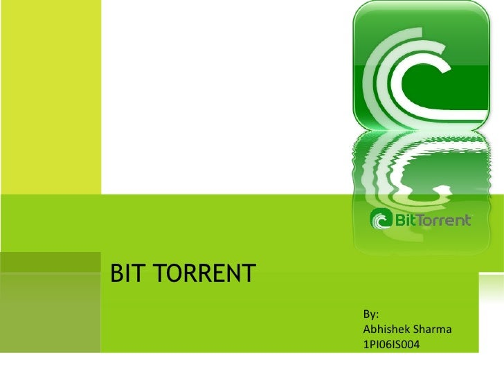 BIT TORRENT By: Abhishek Sharma 1PI06IS004