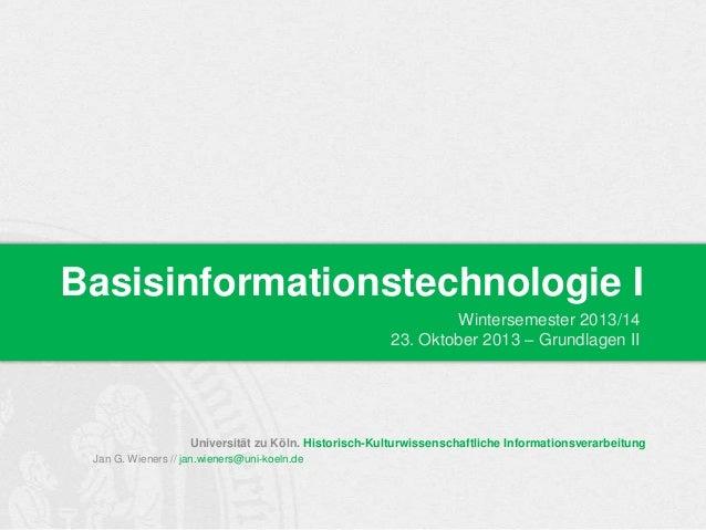 Basisinformationstechnologie I Wintersemester 2013/14 23. Oktober 2013 – Grundlagen II  Universität zu Köln. Historisch-Ku...