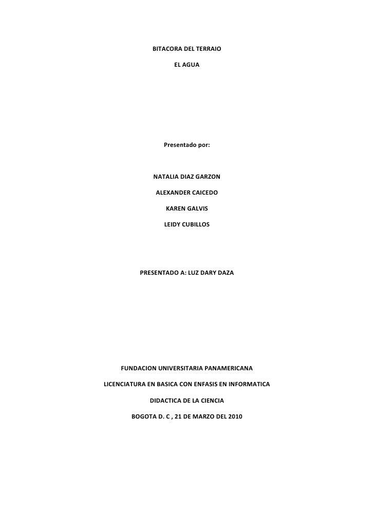 BITACORA DEL TERRAIO<br />EL AGUA<br />Presentado por:<br />NATALIA DIAZ GARZON<br />ALEXANDER CAICEDO<br />KAREN GALVIS<b...