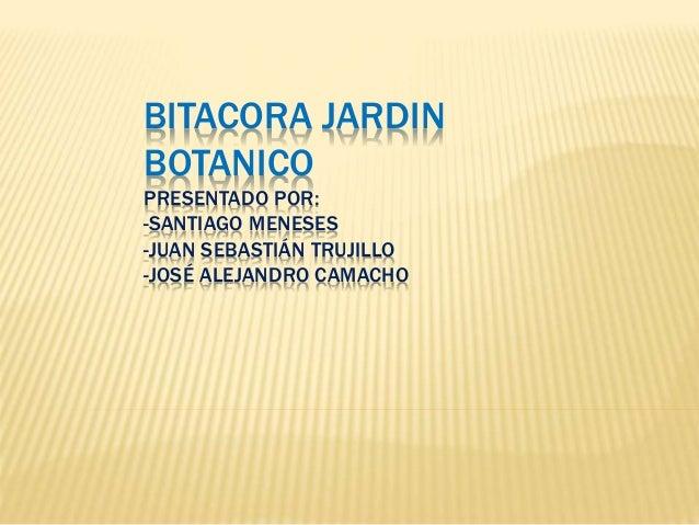 Bitacora jardin botanico