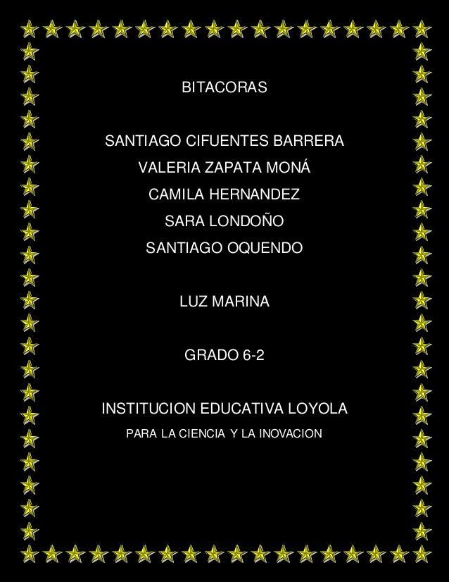 BITACORAS SANTIAGO CIFUENTES BARRERA VALERIA ZAPATA MONÁ CAMILA HERNANDEZ SARA LONDOÑO SANTIAGO OQUENDO LUZ MARINA GRADO 6...