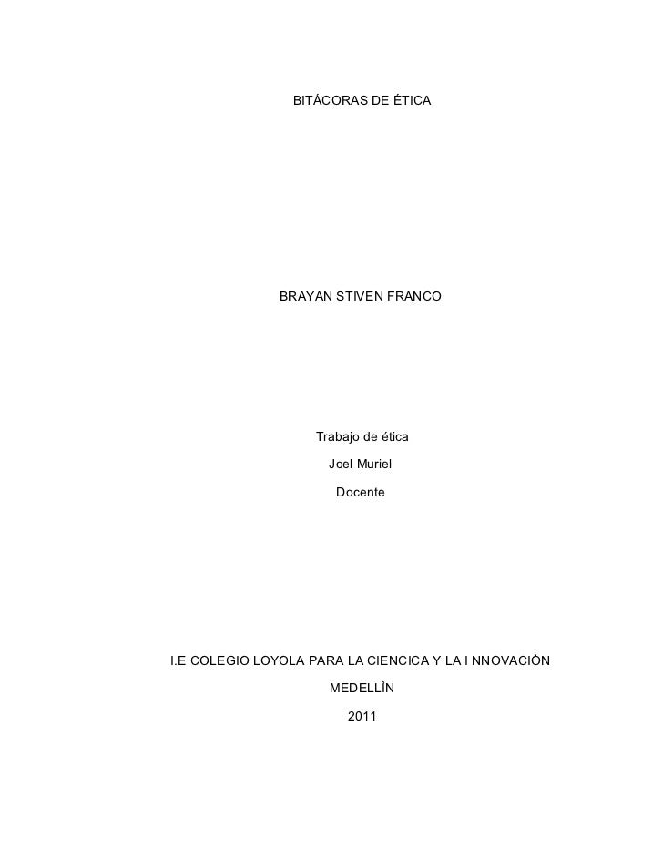 BITÁCORAS DE ÉTICA              BRAYAN STIVEN FRANCO                   Trabajo de ética                     Joel Muriel   ...