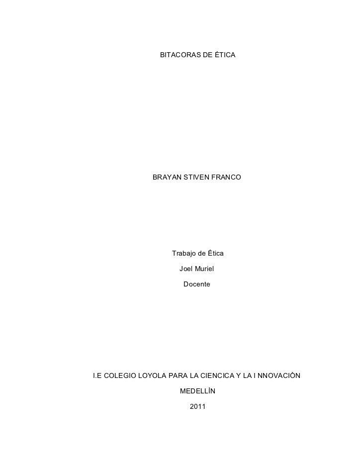 BITACORAS DE ÉTICA              BRAYAN STIVEN FRANCO                   Trabajo de Ética                     Joel Muriel   ...